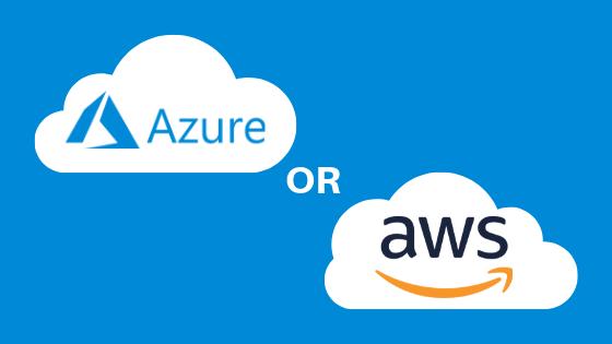 Azure or AWS? - Microsoft Azure vs AWS